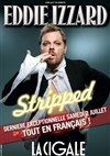 Eddie Izzard dans Stripped - La Cigale