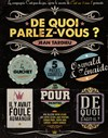 De quoi parlez-vous ? - Th&#233;&#226;tre Clavel