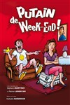 Putain de week-end - Comédie La Rochelle