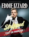 Eddie Izzard dans Stripped - Le P'tit Paris
