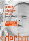 Paroles... ou l&#39;enfance de l&#39;art - Th&#233;&#226;tre Les D&#233;chargeurs - Salle Vicky Messica