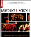 BellyDance ? Action ! - Th&#233;&#226;tre de M&#233;nilmontant