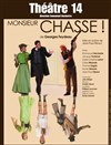 Monsieur Chasse ! - Th&#233;&#226;tre 14