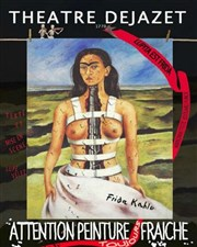 Frida Kahlo : Attention peinture toujours fraiche Th��tre D�jazet Affiche