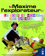 Maxime l'explorateur : le tour du monde des animaux Th��tre Musical Marsoulan