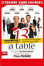 13 à table | Mis en scène par Pierre Palmade Th��tre Saint Georges Affiche