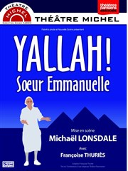 Yallah ! Soeur Emmanuelle | mis en sc&#232;ne par Michael Lonsdale Thtre Michel