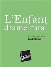 L'Enfant, drame rural Th��tre de la Temp�te - Cartoucherie Affiche