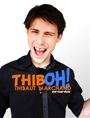 Thibaut Marchand dans Thiboh ! Thatre Pandora